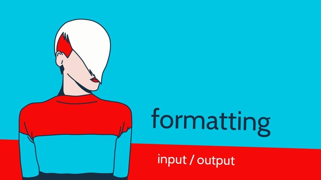 input / output formatting