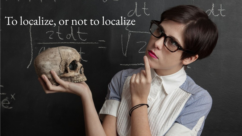 To localize, or not to localize