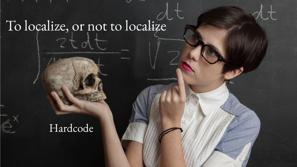 To localize, or not to localize Hardcode