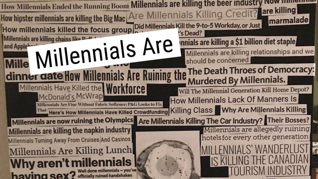 .Millennials Are.