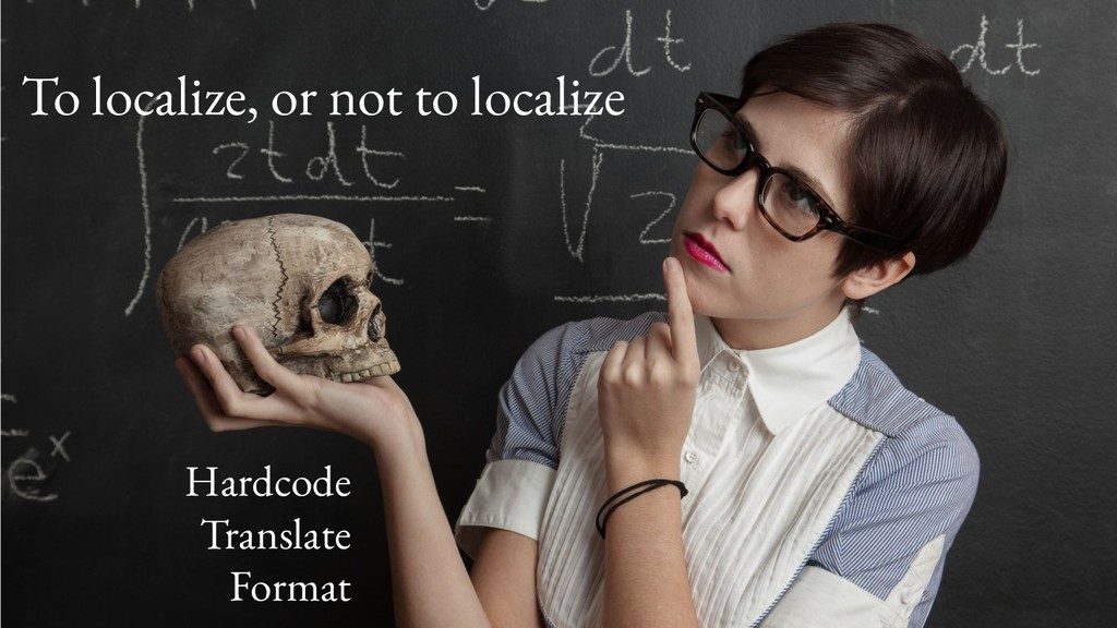 To localize, or not to localize Hardcode Transl...