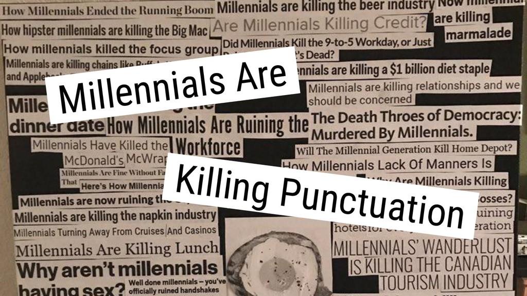 .Millennials Are. .Killing Punctuation.