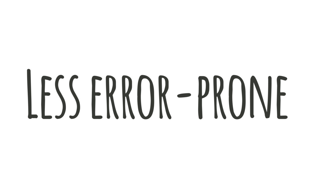 Less error-prone