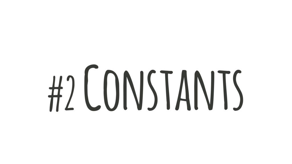 #2 Constants