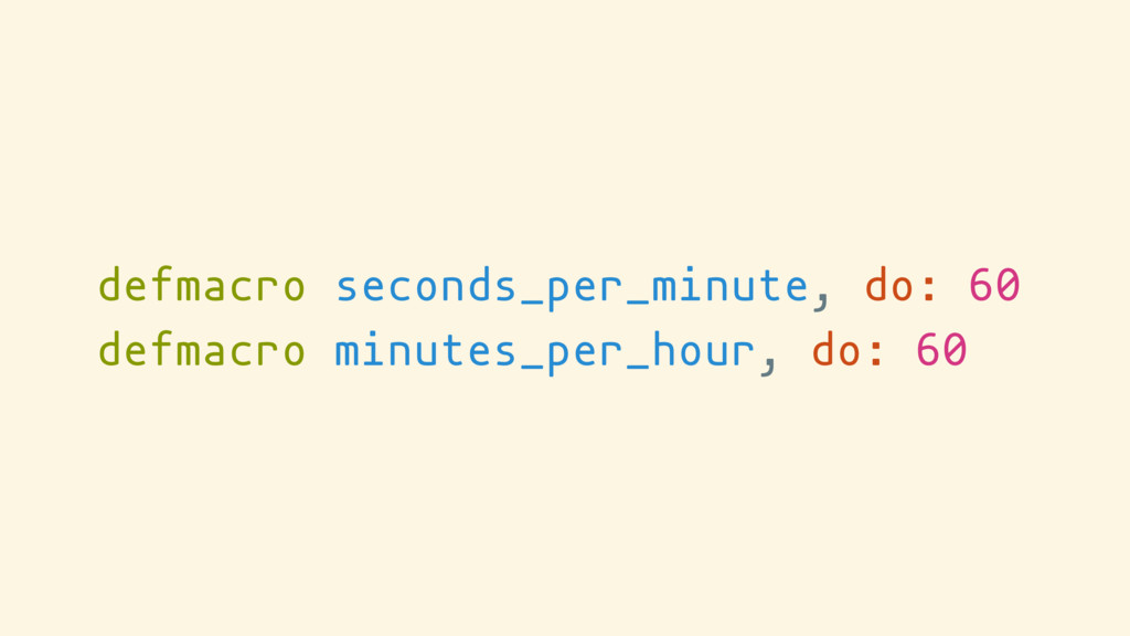 defmacro seconds_per_minute, do: 60 defmacro mi...