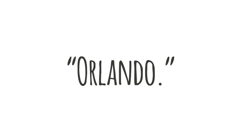 """Orlando."""