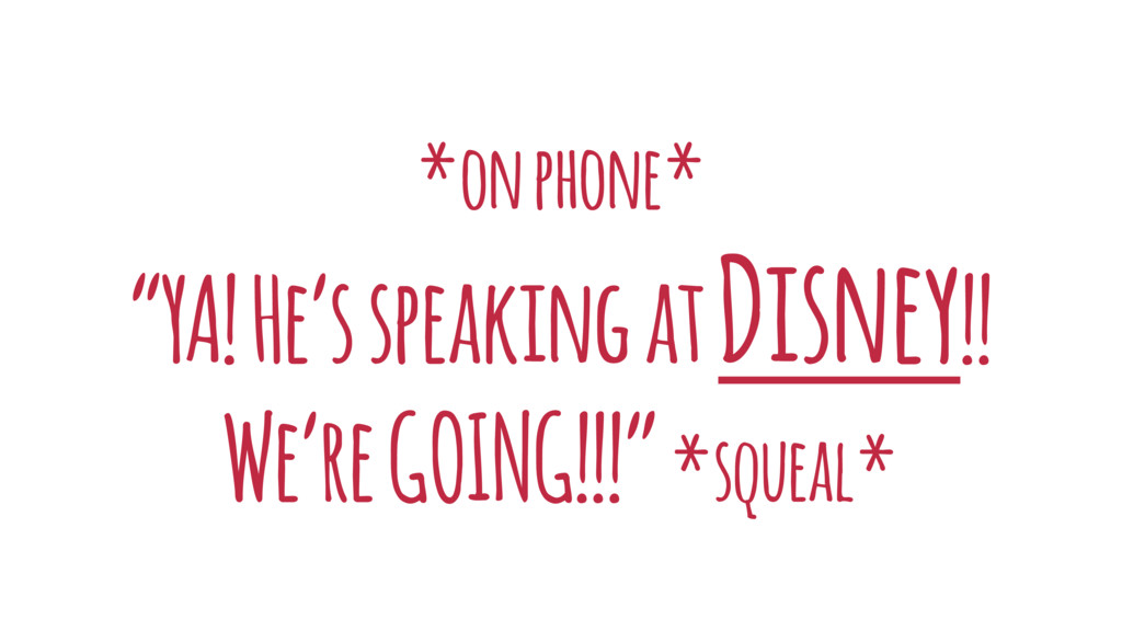 "*on phone* ""YA! He's speaking at Disney!! We're..."