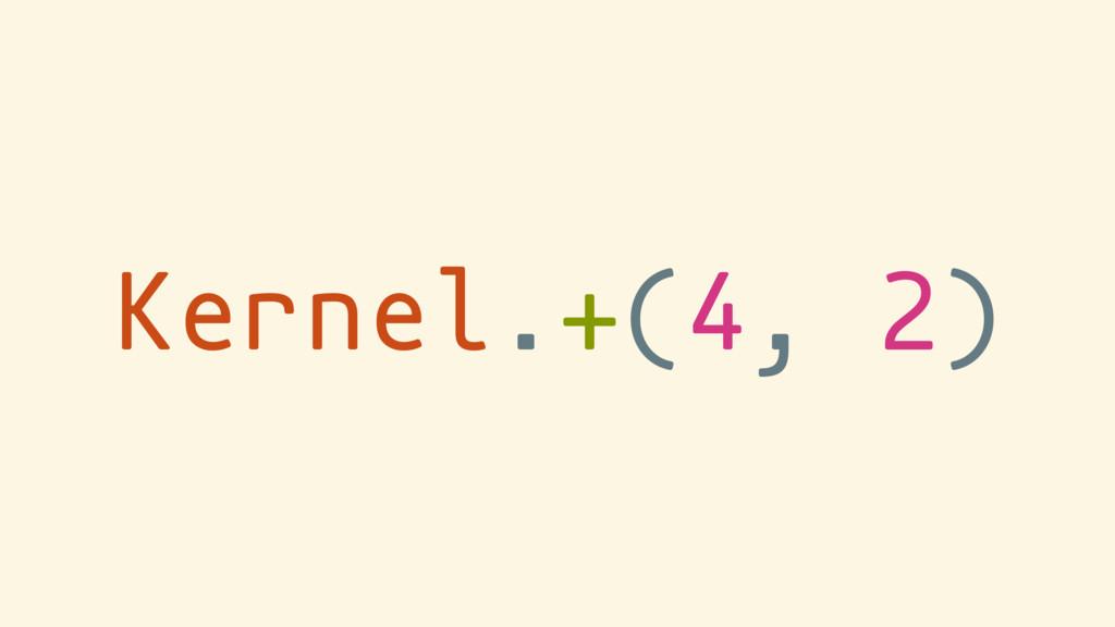 Kernel.+(4, 2)