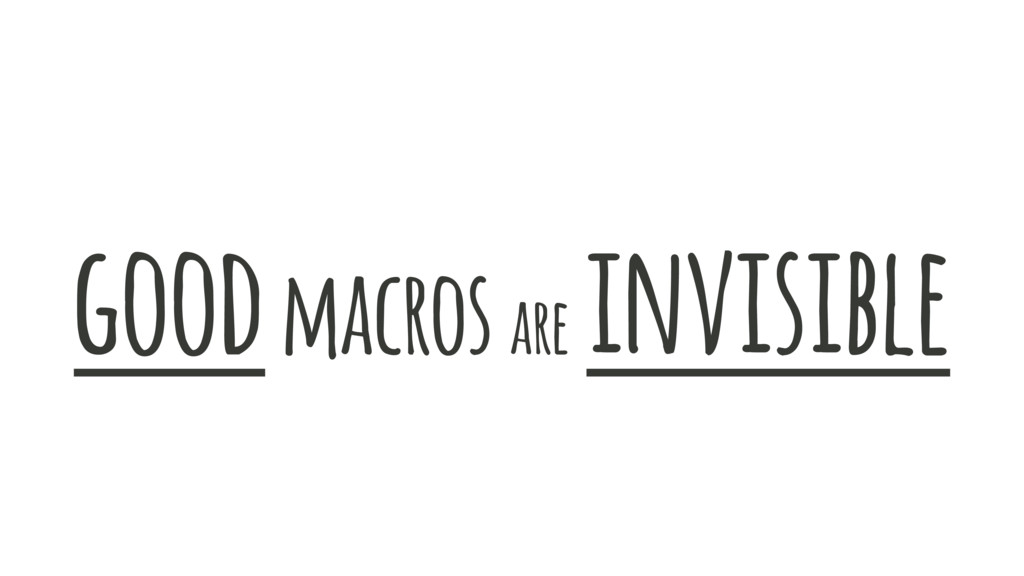 good macros are invisible