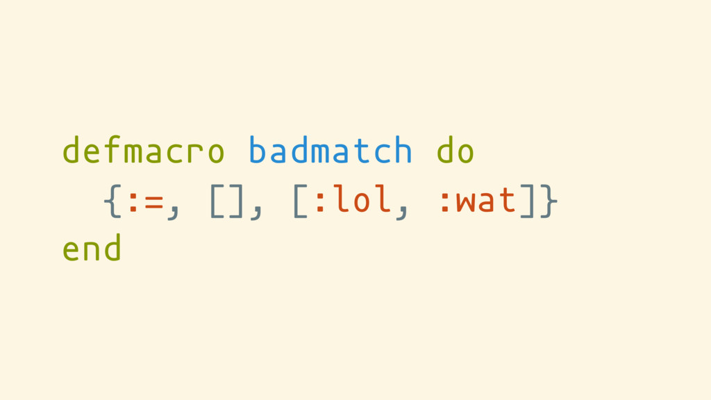 defmacro badmatch do {:=, [], [:lol, :wat]} end