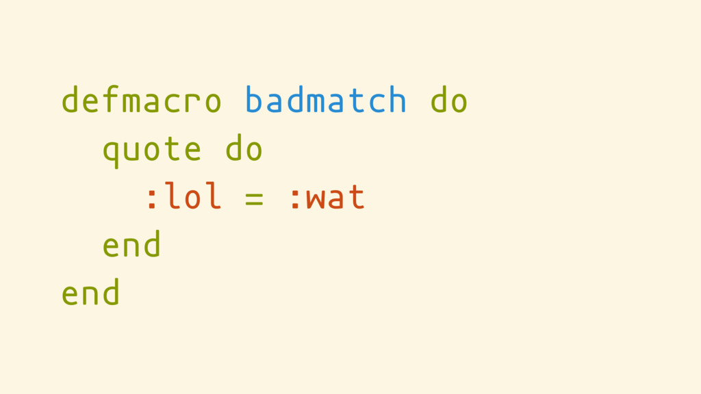 defmacro badmatch do quote do :lol = :wat end e...