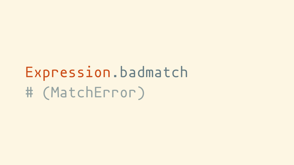 Expression.badmatch # (MatchError)