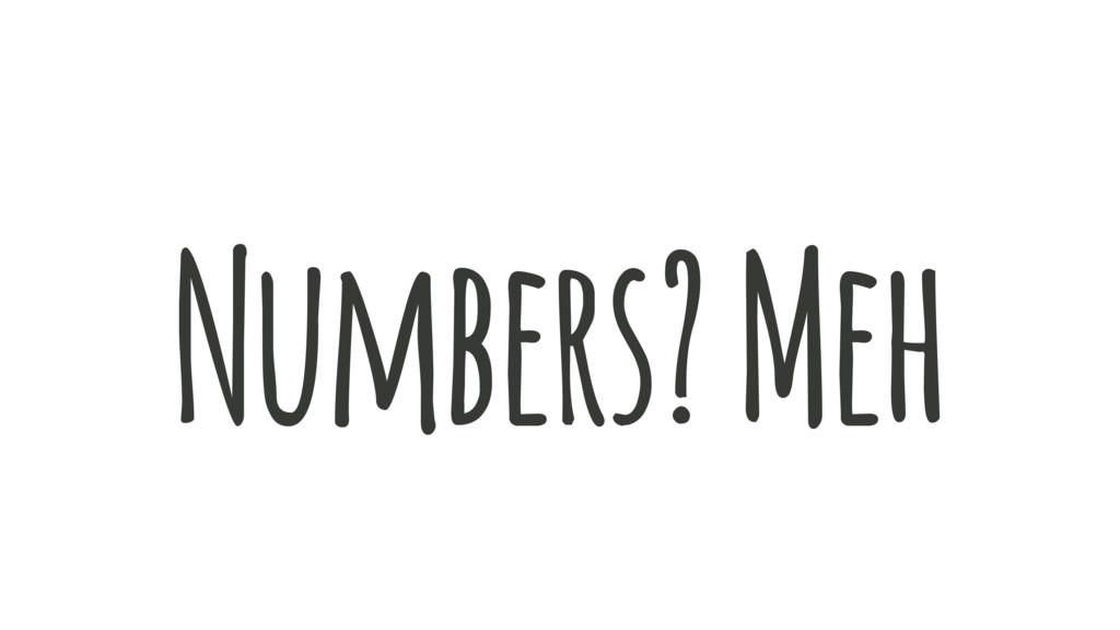 Numbers? Meh