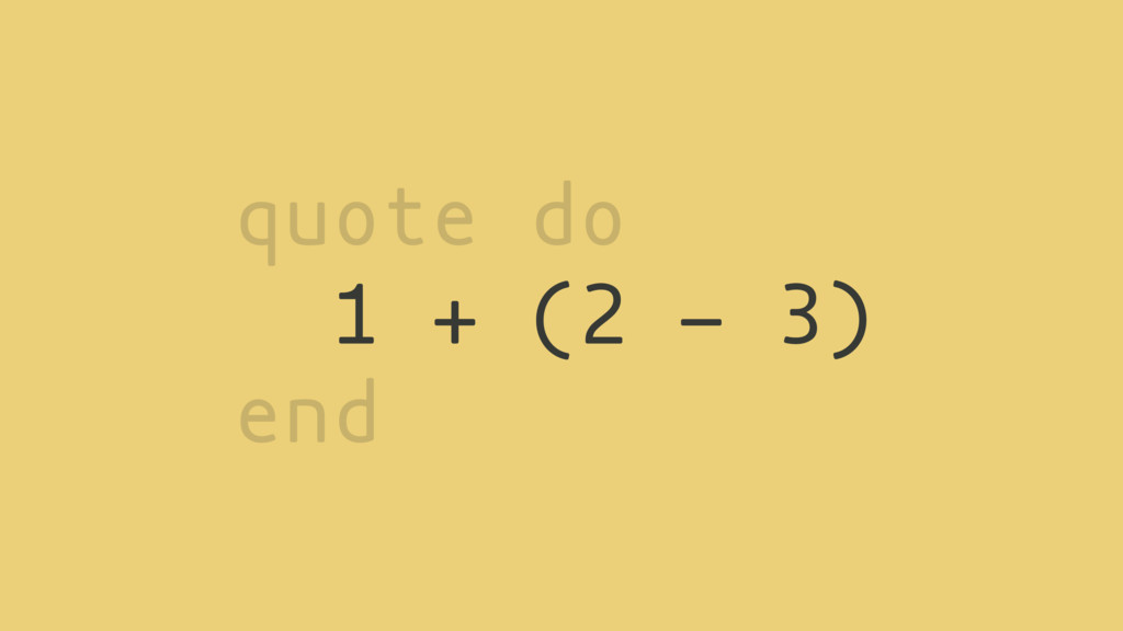quote do 1 + (2 - 3) end