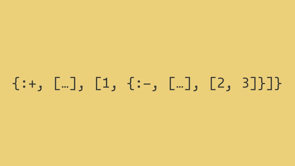 {: , […], [ , {: , […], [ , ]}]} + 1 - 2 3 (+ 1...