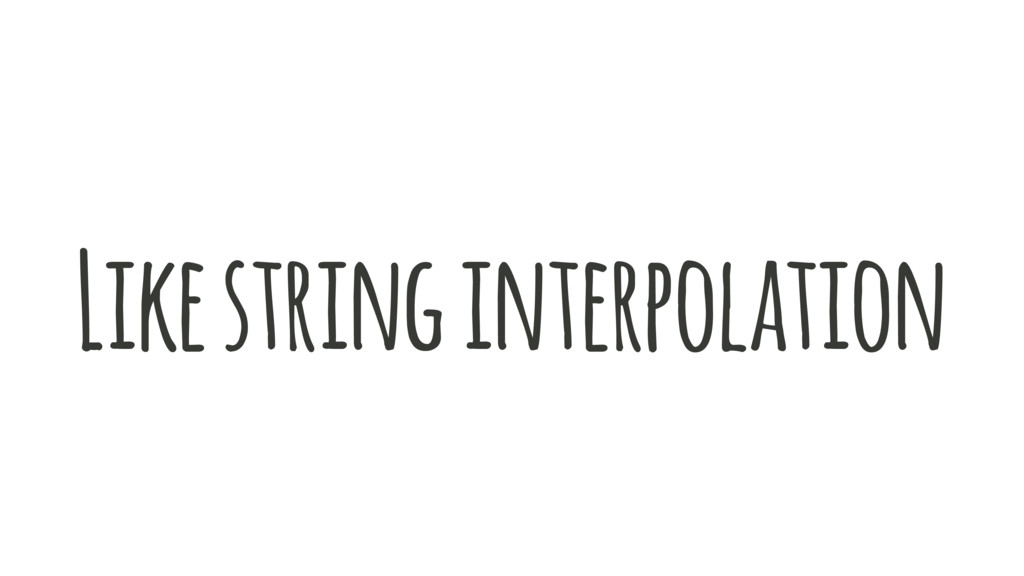 Like string interpolation