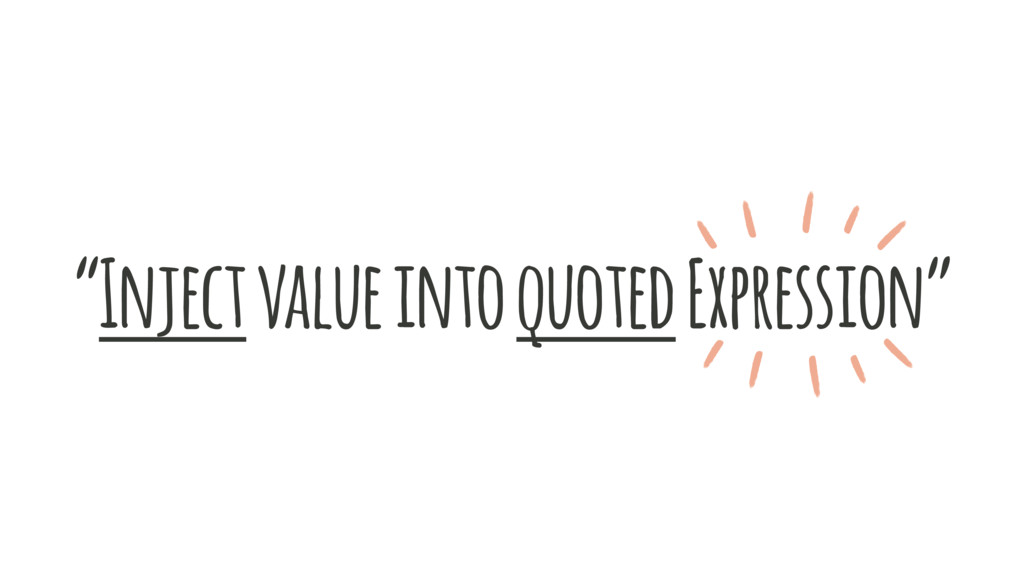 """Inject value into quoted Expression"""