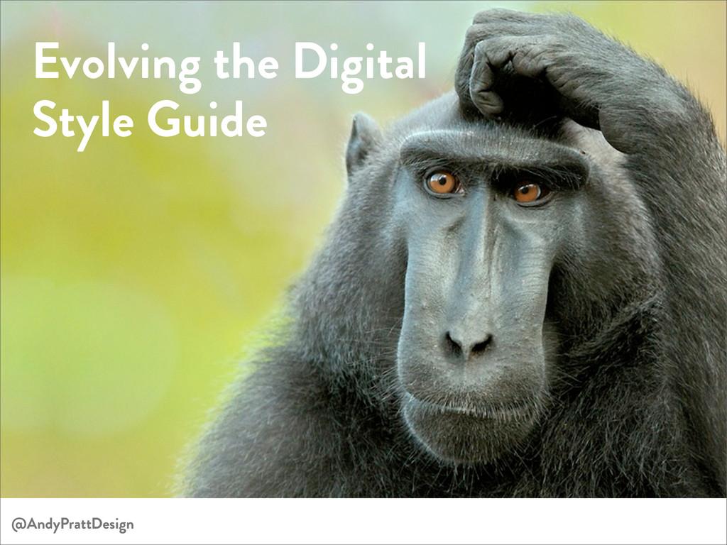 Evolving the Digital Style Guide @AndyPrattDesi...