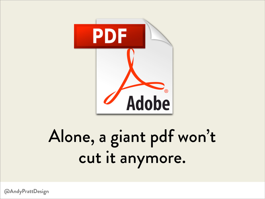 Alone, a giant pdf won't cut it anymore. @AndyP...