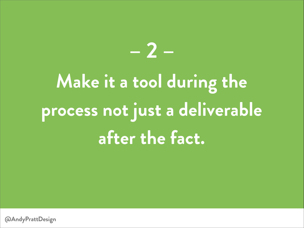 Make it a tool during the process not just a de...