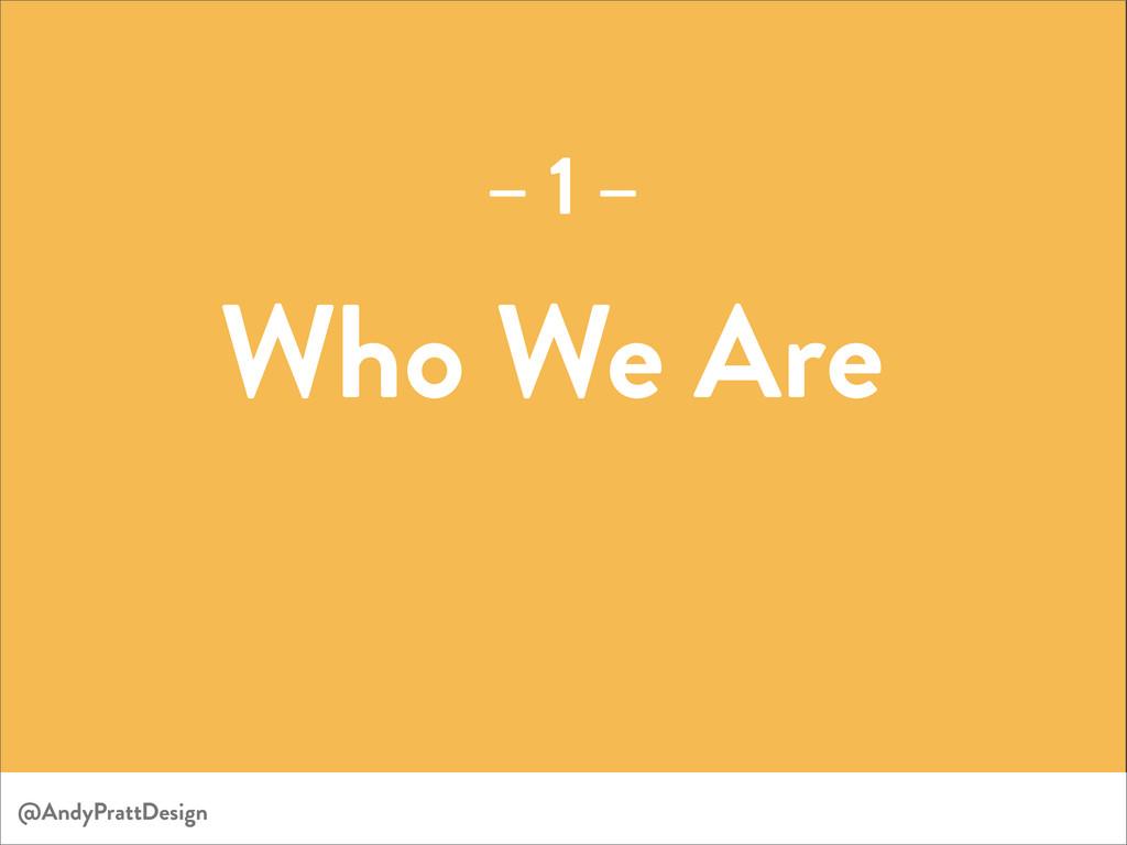 Who We Are – 1 – @AndyPrattDesign