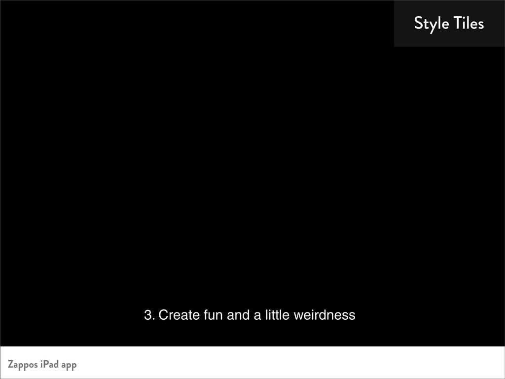 Style Tiles 3. Create fun and a little weirdnes...