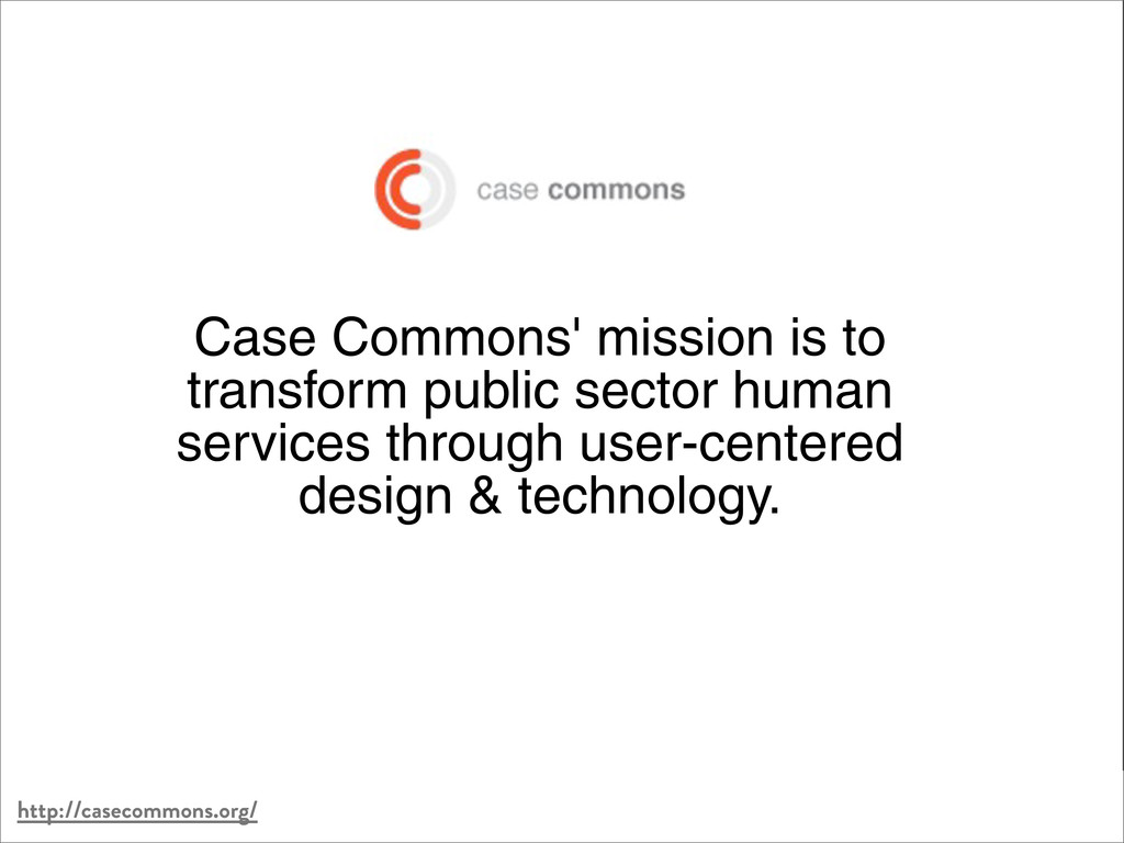 http://casecommons.org/ Case Commons' mission i...