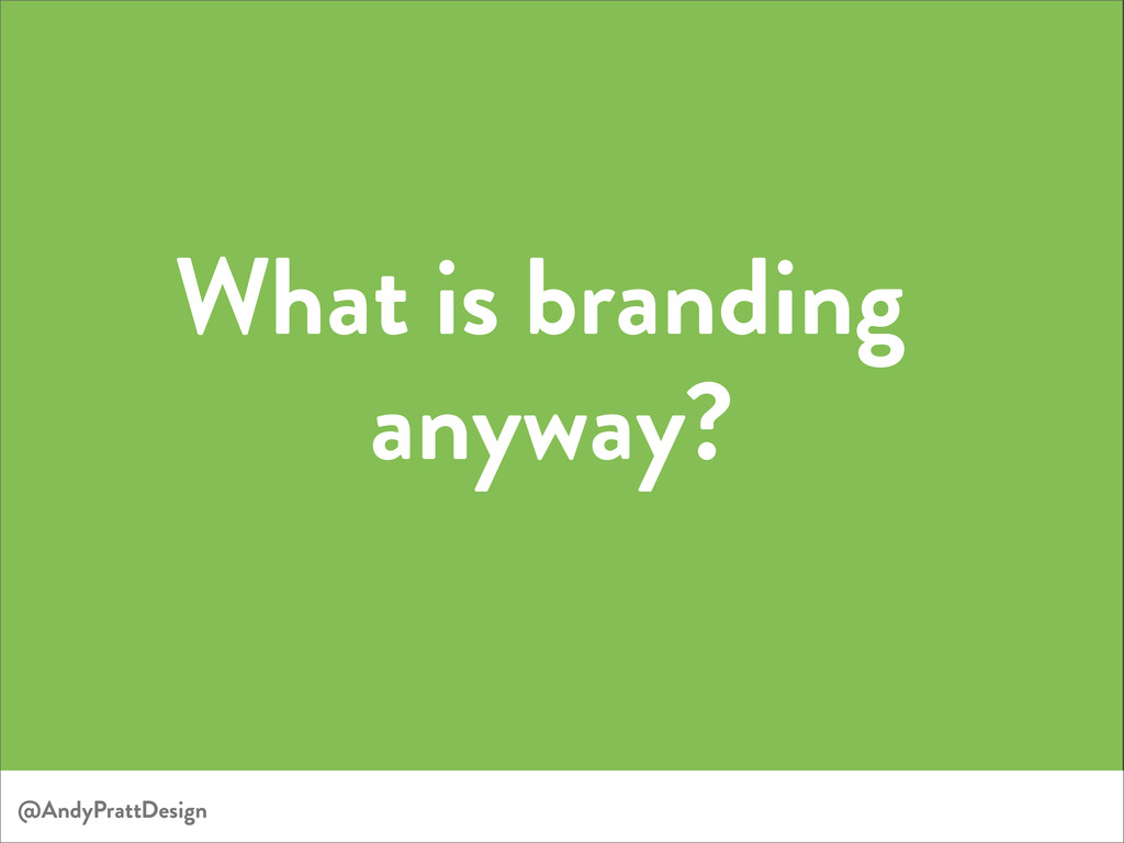What is branding anyway? @AndyPrattDesign