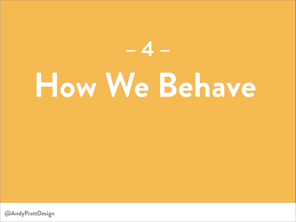 How We Behave – 4 – @AndyPrattDesign