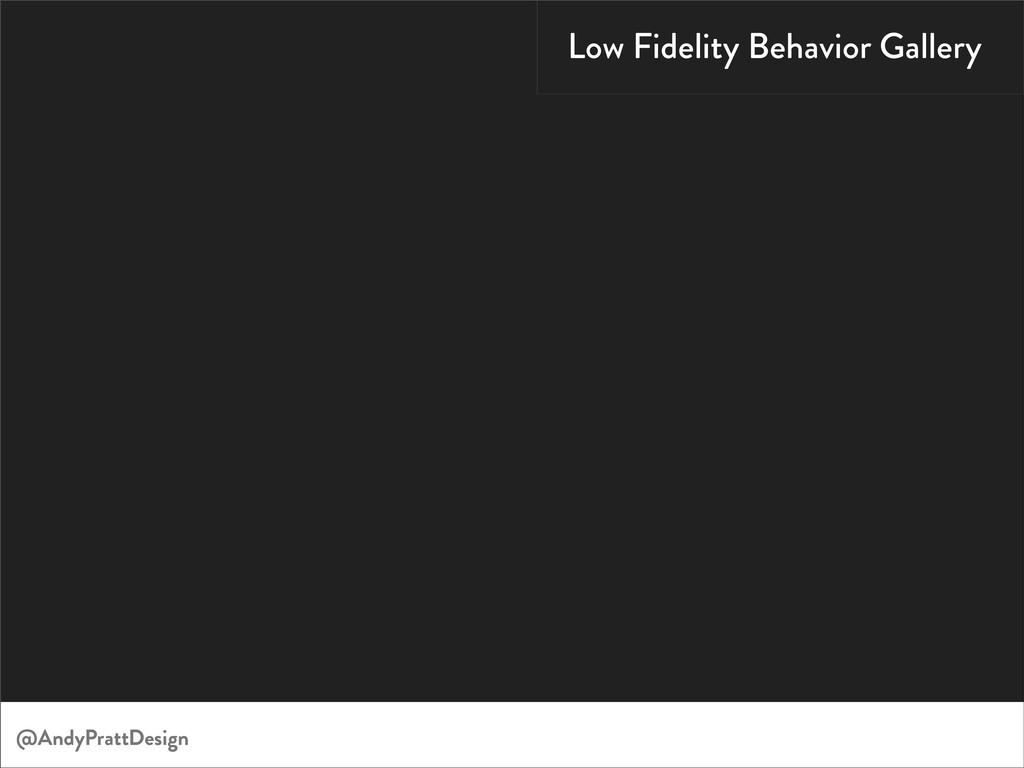 Low Fidelity Behavior Gallery @AndyPrattDesign