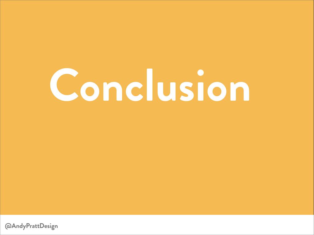 Conclusion @AndyPrattDesign