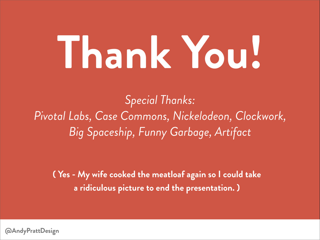 Thank You! Special Thanks: Pivotal Labs, Case C...