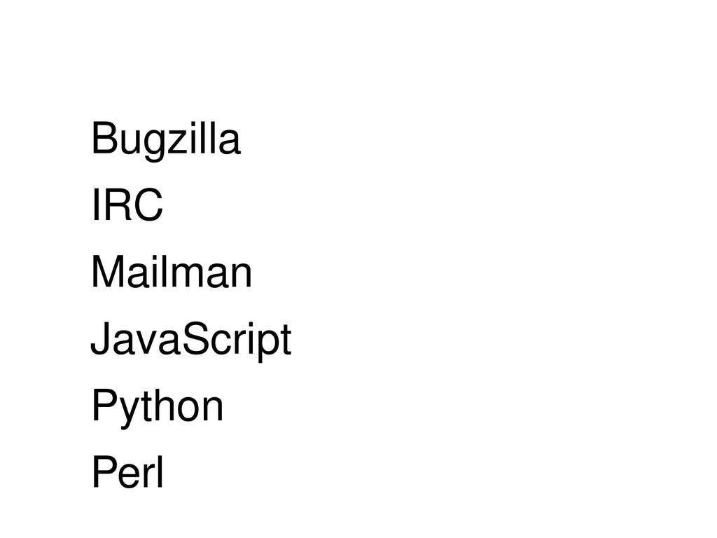 Bugzilla IRC Mailman JavaScript Python Perl