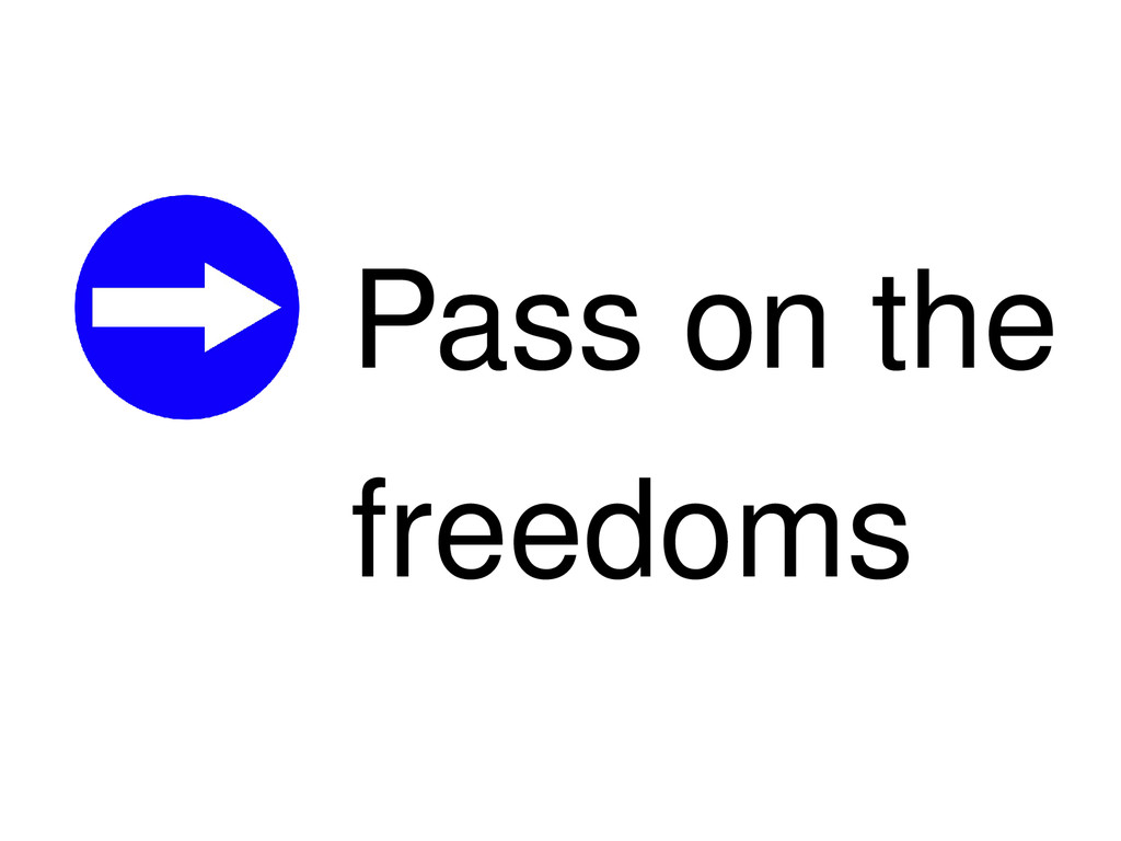 Pass on the freedoms