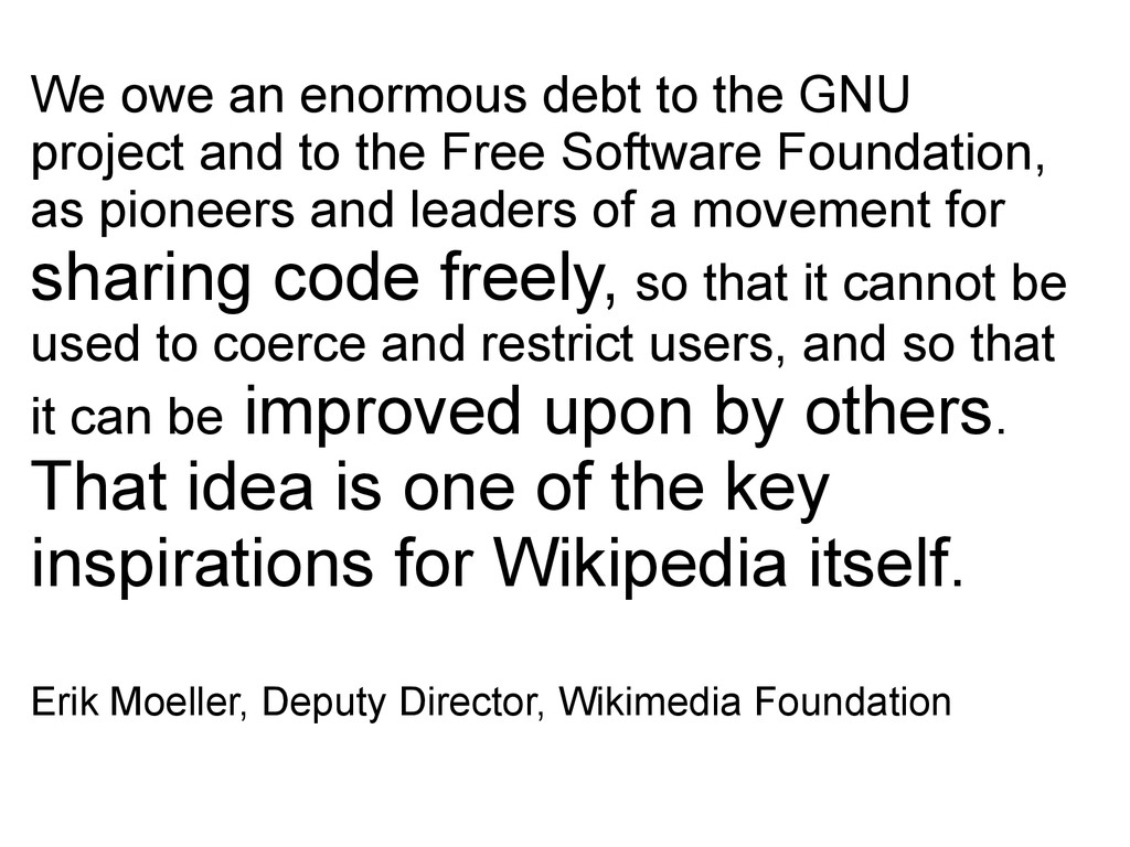 We owe an enormous debt to the GNU project and ...
