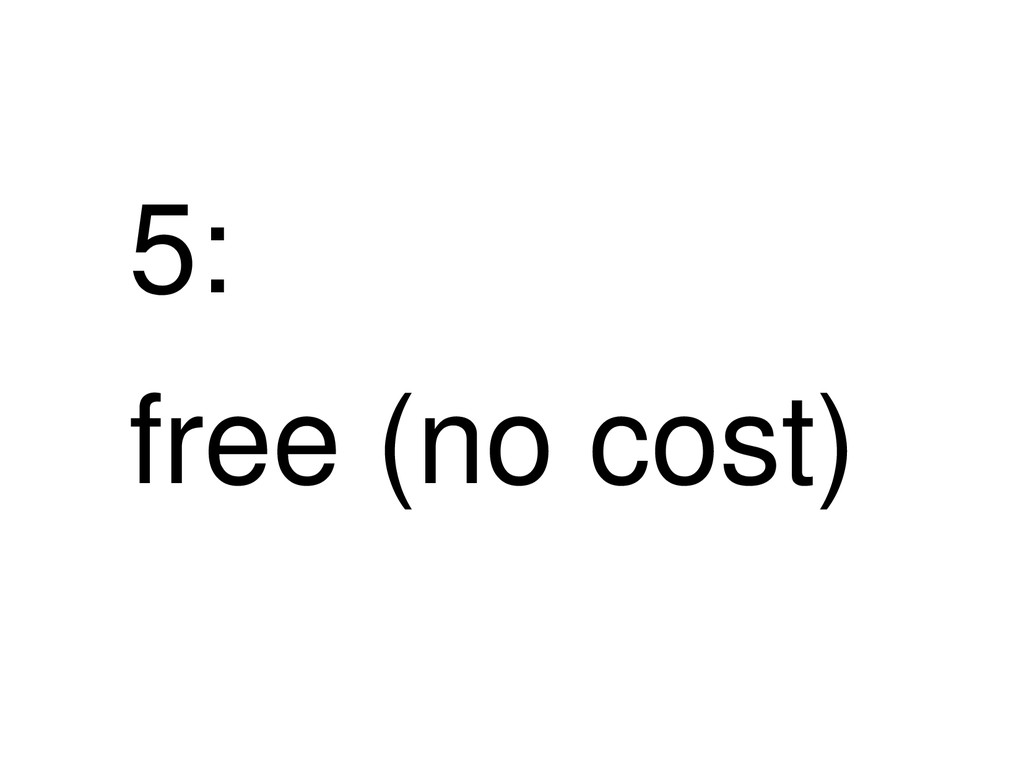 5: free (no cost)