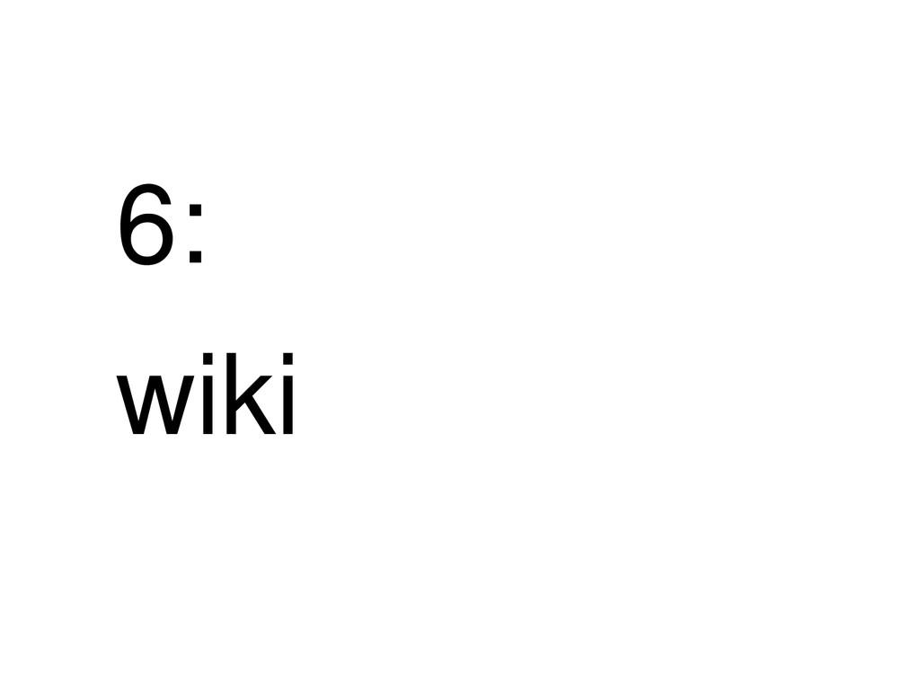 6: wiki