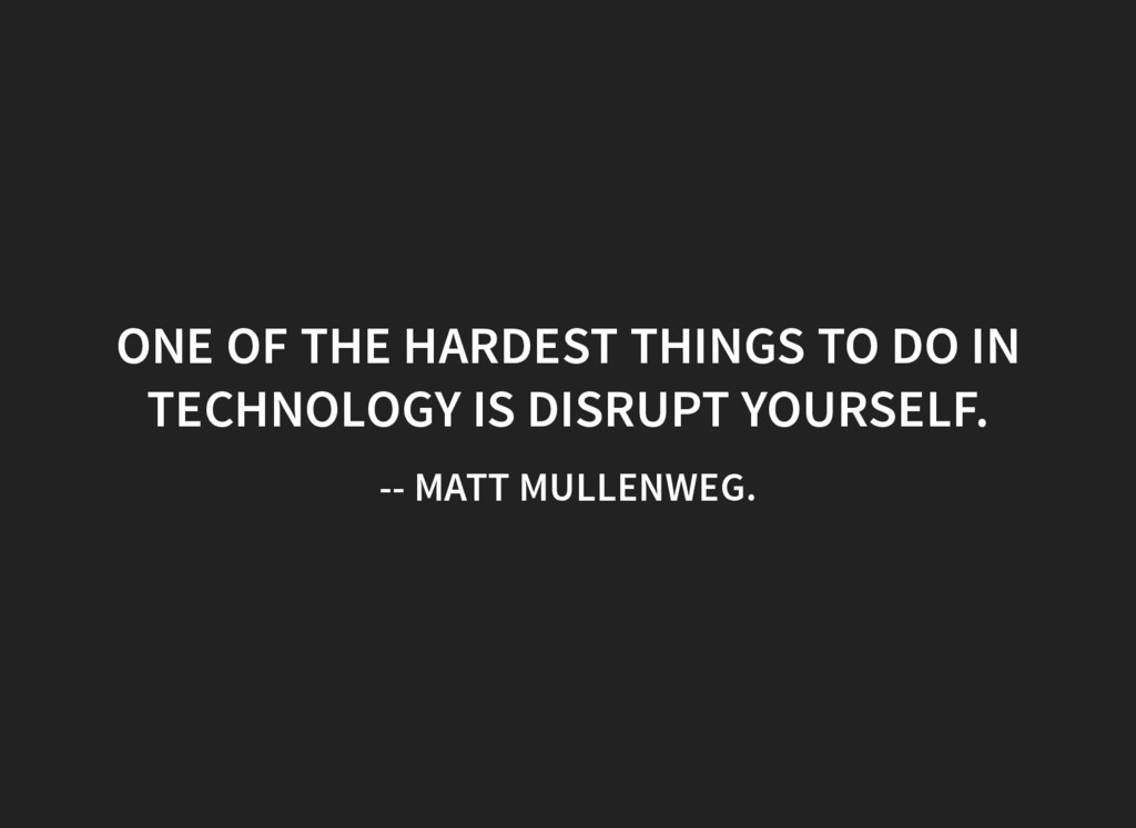 ONE OF THE HARDEST THINGS TO DO IN TECHNOLOGY I...