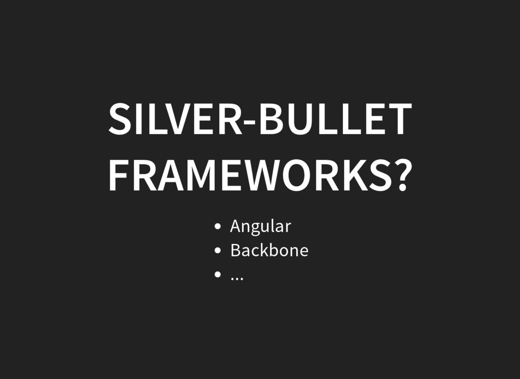 SILVER-BULLET FRAMEWORKS? Angular Backbone ...