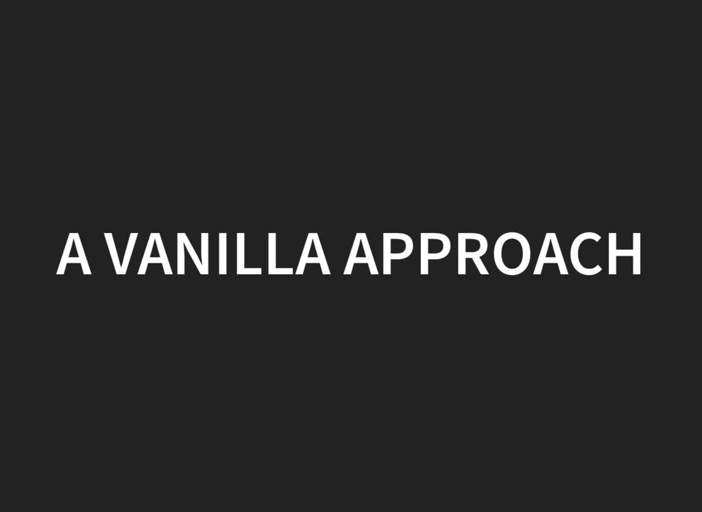 A VANILLA APPROACH