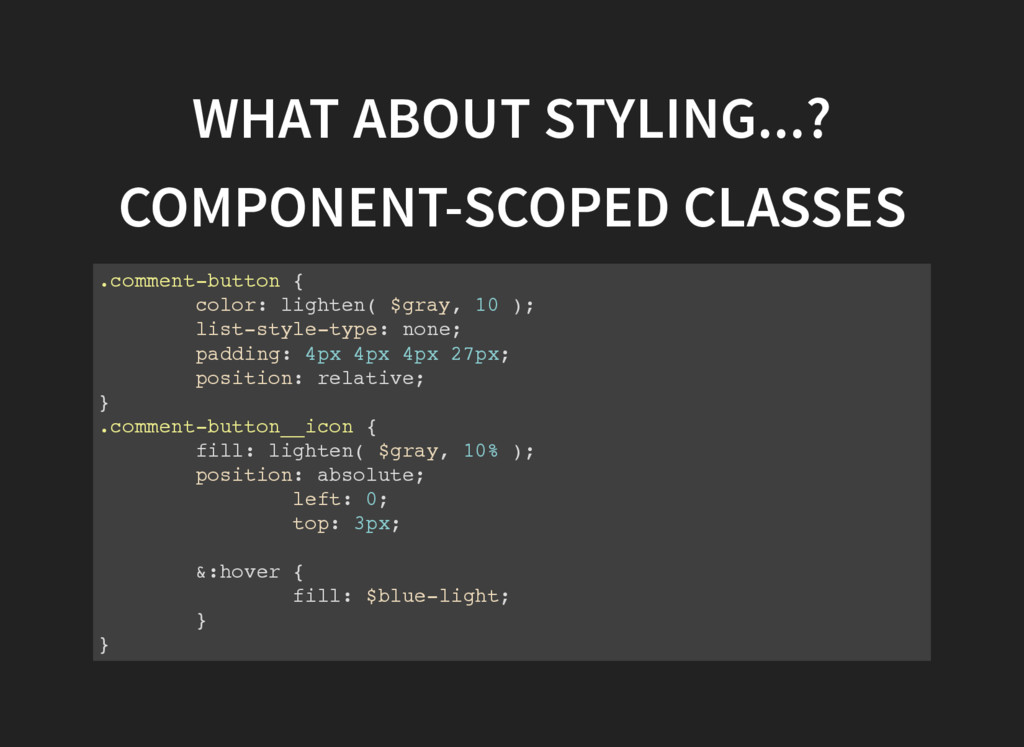 WHAT ABOUT STYLING...? COMPONENT-SCOPED CLASSES...