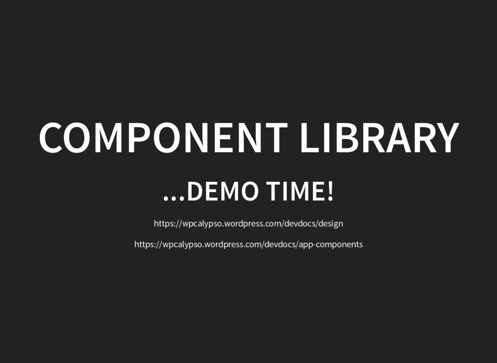 COMPONENT LIBRARY ...DEMO TIME! https://wpcalyp...