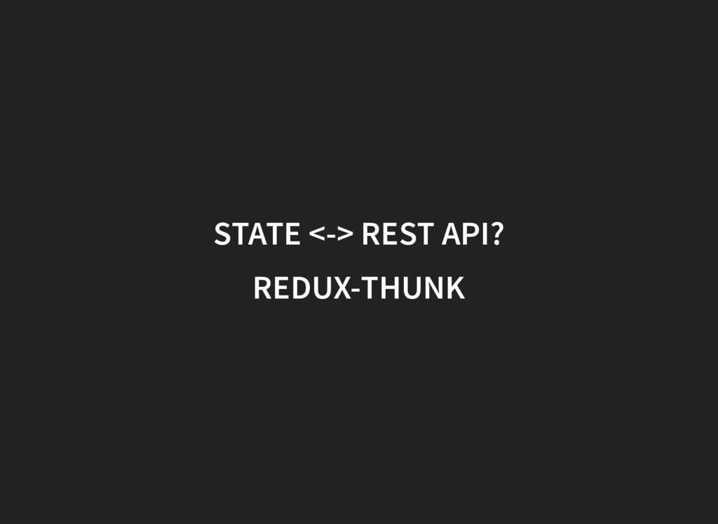 STATE <-> REST API? REDUX-THUNK