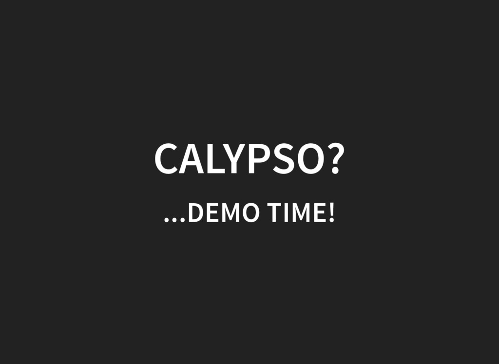 CALYPSO? ...DEMO TIME!