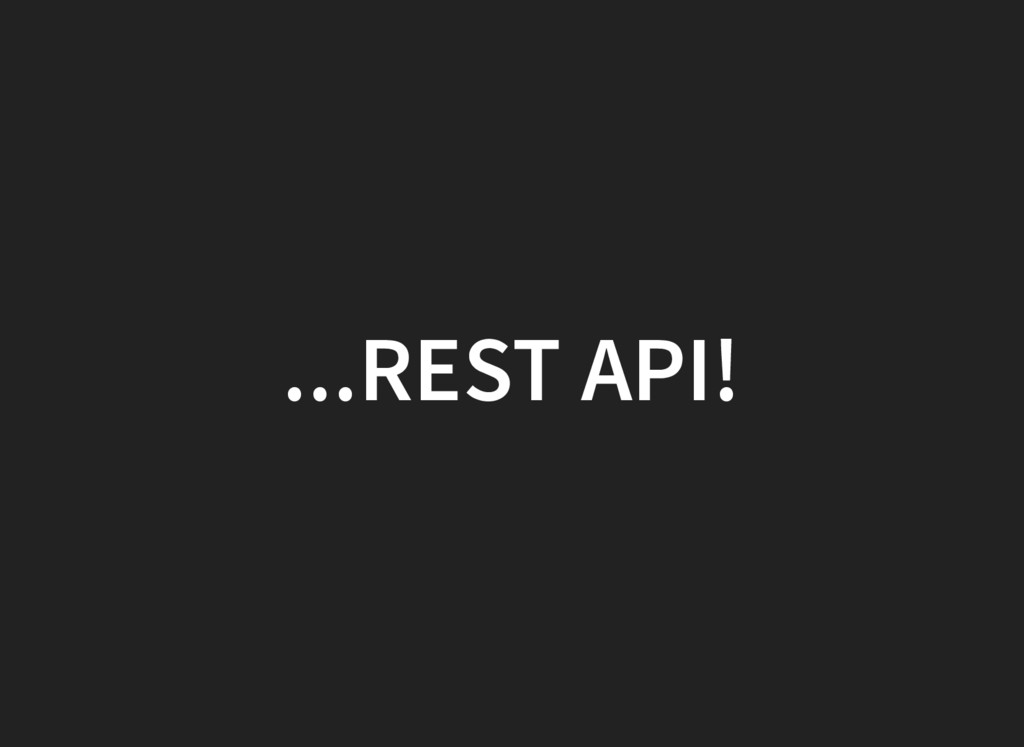 ...REST API!