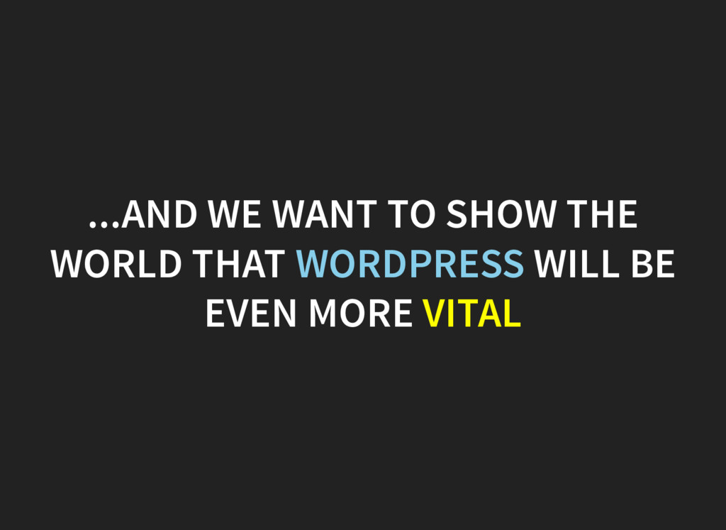...AND WE WANT TO SHOW THE WORLD THAT WORDPRESS...