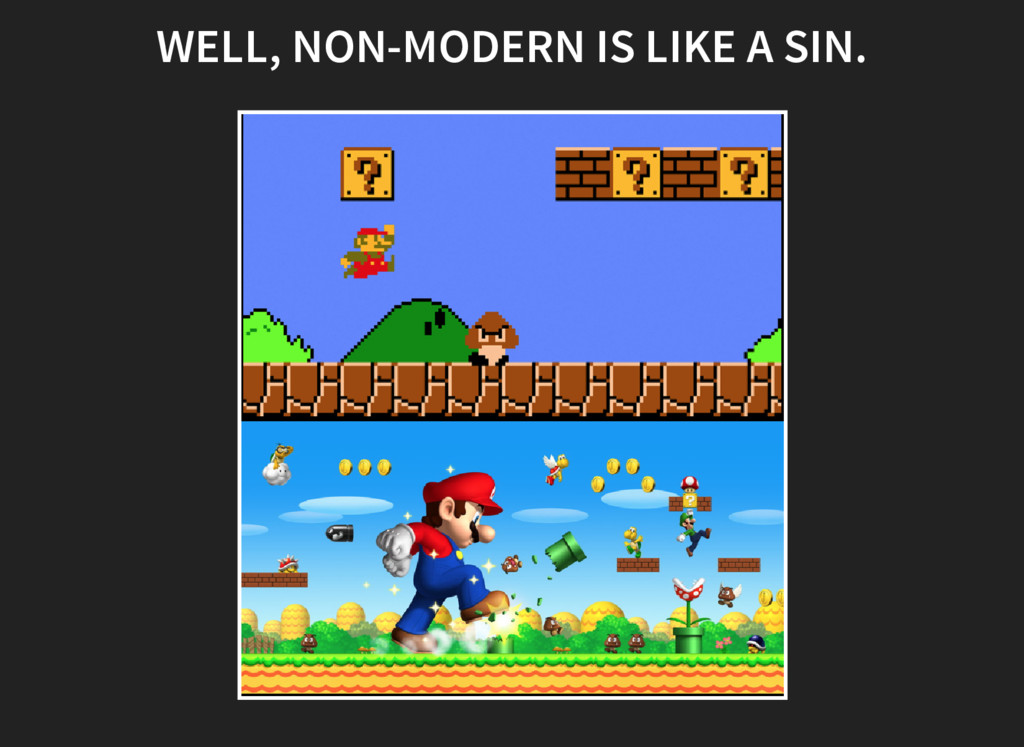 WELL, NON-MODERN IS LIKE A SIN.
