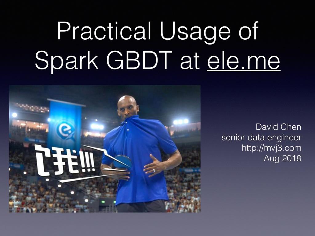 Practical Usage of Spark GBDT at ele.me David C...