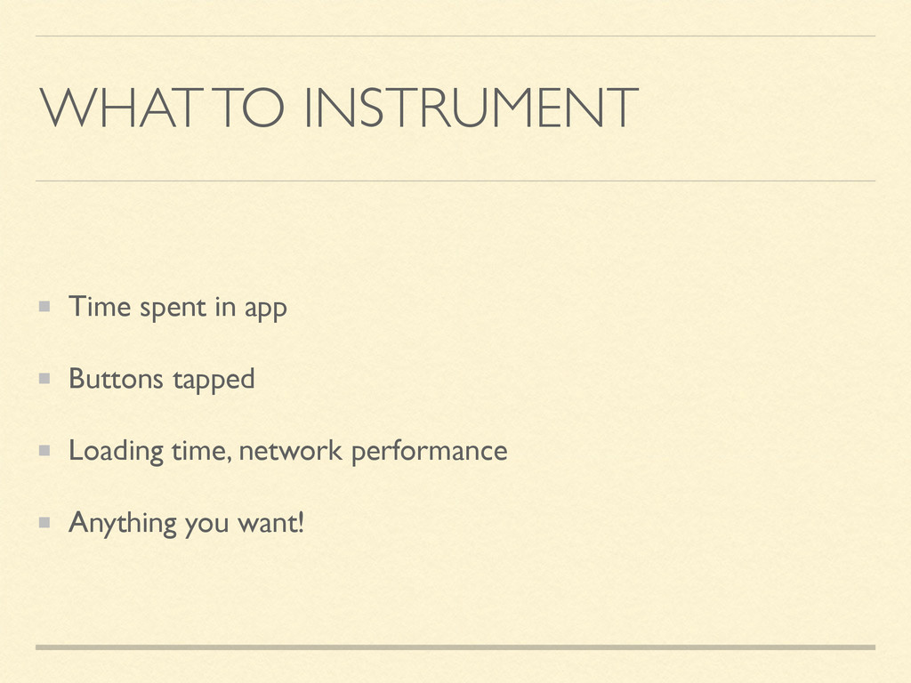 WHAT TO INSTRUMENT Time spent in app Buttons ta...