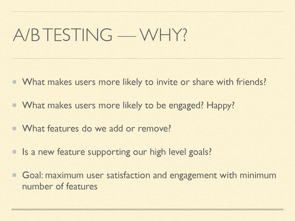 A/B TESTING — WHY? What makes users more likely...